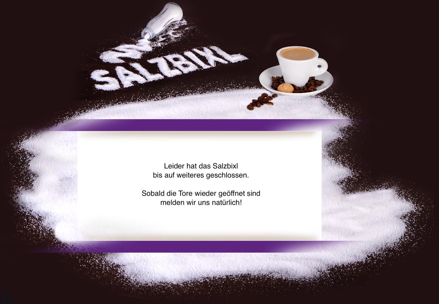 Salzbixl vorrübergehend geschlossen